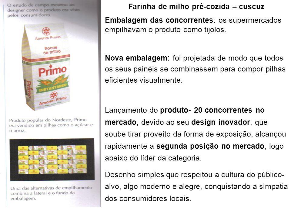 Farinha de milho pré-cozida – cuscuz Embalagem das concorrentes: os supermercados empilhavam o produto como tijolos. Nova embalagem: foi projetada de