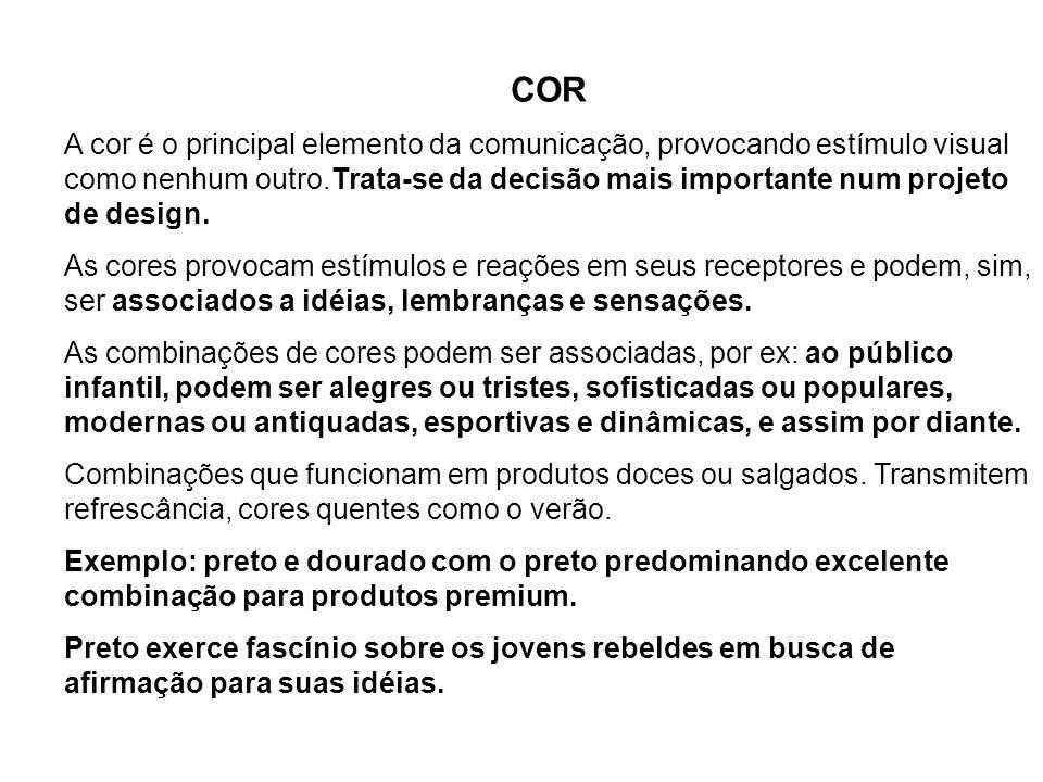 COR A cor é o principal elemento da comunicação, provocando estímulo visual como nenhum outro.Trata-se da decisão mais importante num projeto de desig