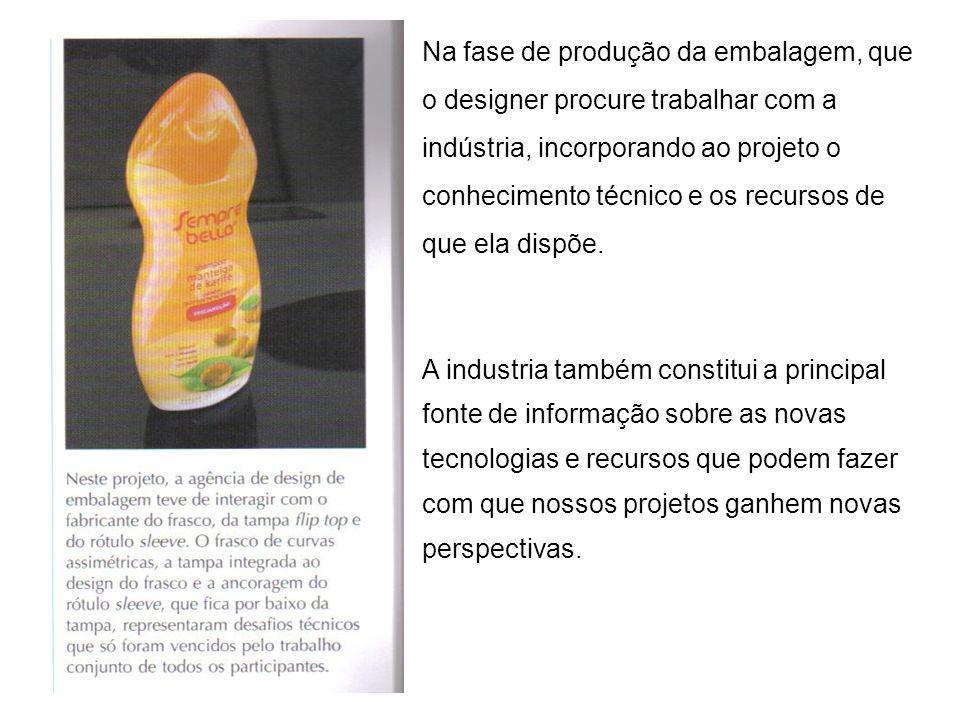 Na fase de produção da embalagem, que o designer procure trabalhar com a indústria, incorporando ao projeto o conhecimento técnico e os recursos de qu