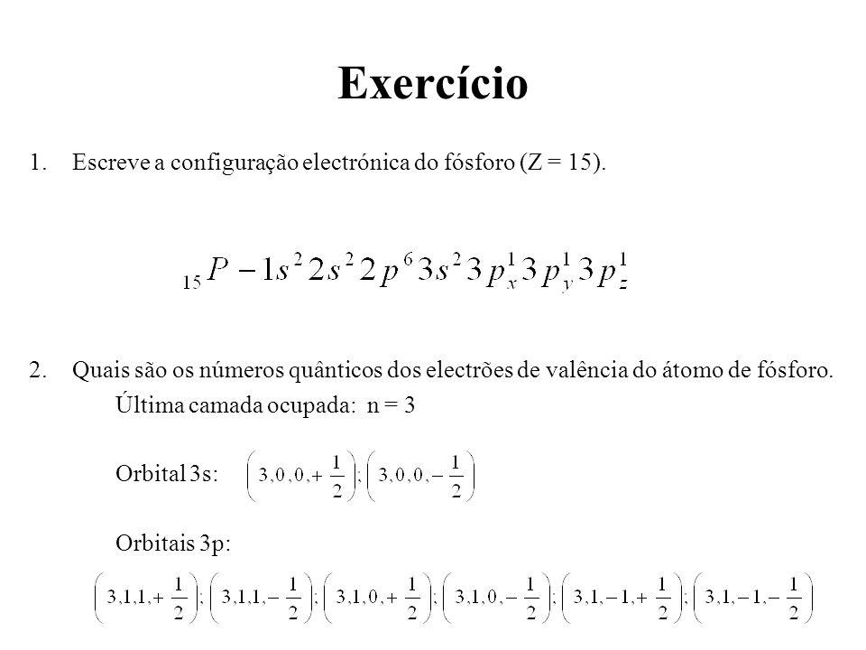 Exercício 1.Escreve a configuração electrónica do fósforo (Z = 15). 2.Quais são os números quânticos dos electrões de valência do átomo de fósforo. Úl