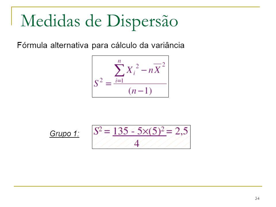 34 Medidas de Dispersão Fórmula alternativa para cálculo da variância Grupo 1: