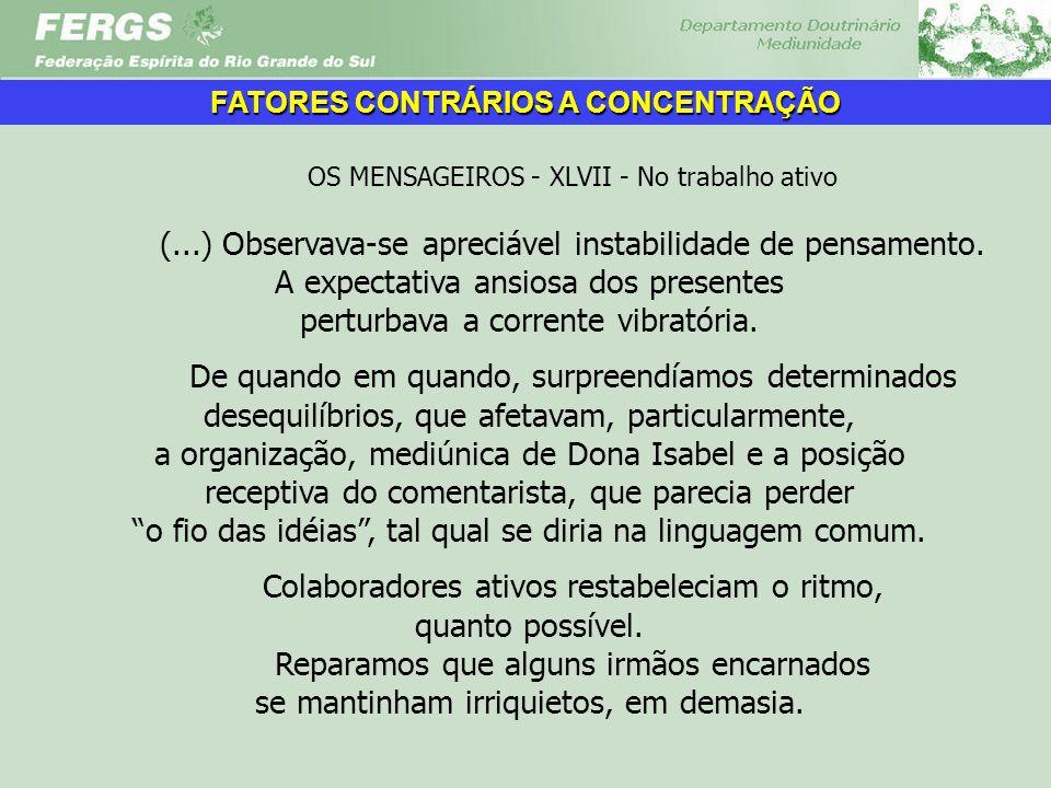 OS MENSAGEIROS - XLVII - No trabalho ativo (...) Observava-se apreciável instabilidade de pensamento. A expectativa ansiosa dos presentes perturbava a