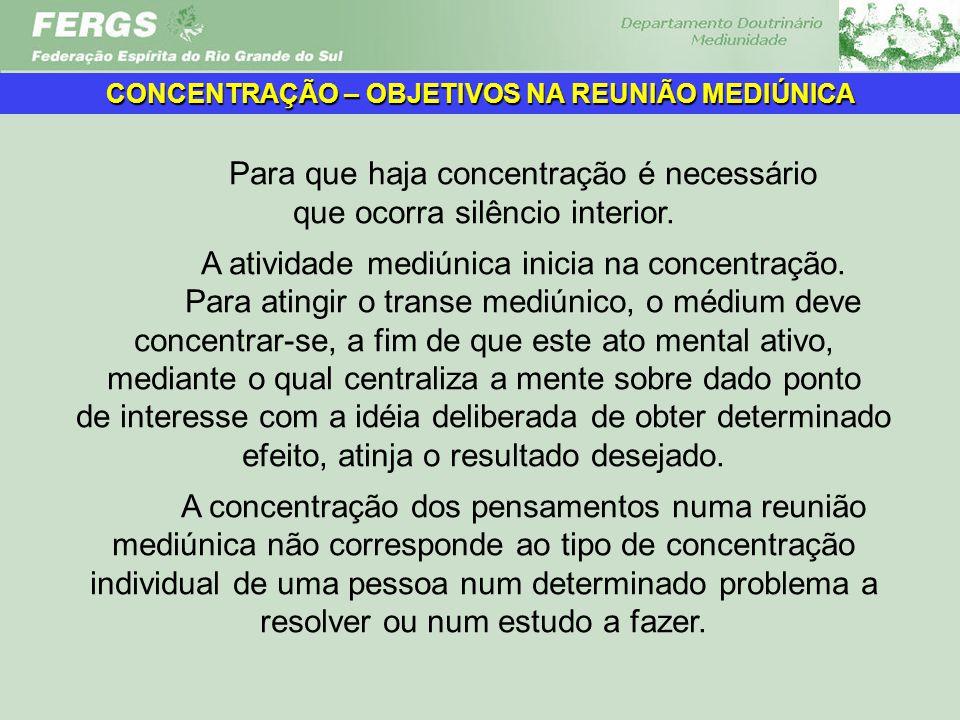 Para que haja concentração é necessário que ocorra silêncio interior. A atividade mediúnica inicia na concentração. Para atingir o transe mediúnico, o