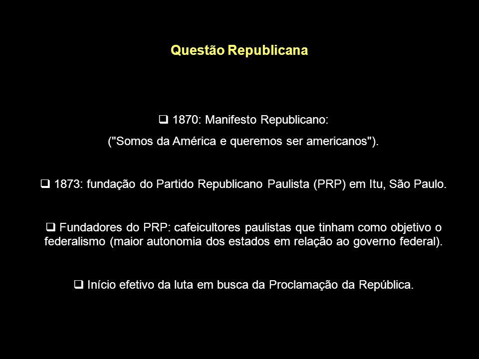 Questão Militar A Guerra do Paraguai fortaleceu o Exército, que passou a defender a abolição da escravatura e o ideal republicano, difundido pelo coro