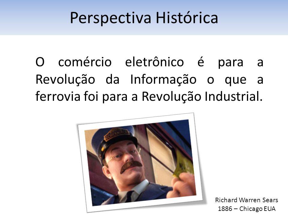 O comércio eletrônico é para a Revolução da Informação o que a ferrovia foi para a Revolução Industrial.