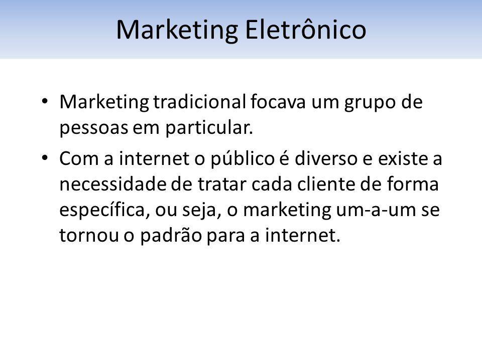 Marketing tradicional focava um grupo de pessoas em particular. Com a internet o público é diverso e existe a necessidade de tratar cada cliente de fo