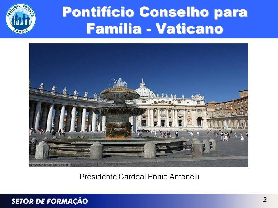 2 Presidente Cardeal Ennio Antonelli Pontifício Conselho para Família - Vaticano