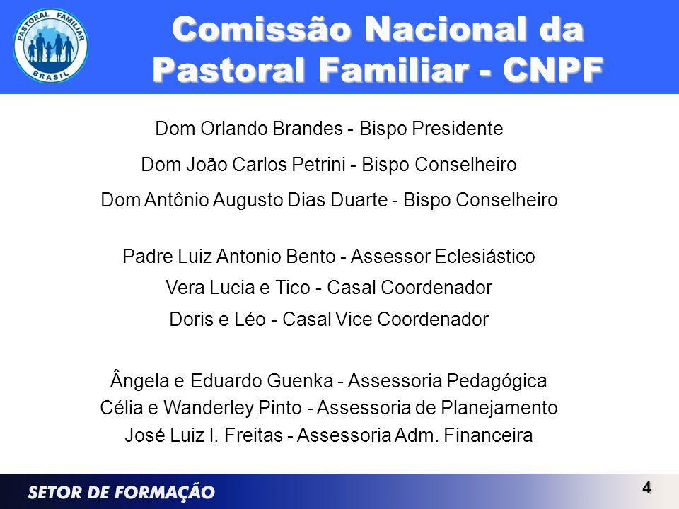4 Dom Orlando Brandes - Bispo Presidente Dom João Carlos Petrini - Bispo Conselheiro Dom Antônio Augusto Dias Duarte - Bispo Conselheiro Padre Luiz An