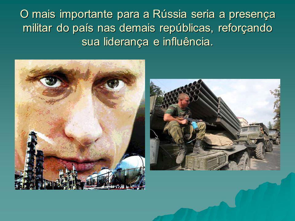 O mais importante para a Rússia seria a presença militar do país nas demais repúblicas, reforçando sua liderança e influência.
