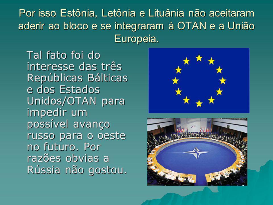 Por isso Estônia, Letônia e Lituânia não aceitaram aderir ao bloco e se integraram à OTAN e a União Europeia. Tal fato foi do interesse das três Repúb