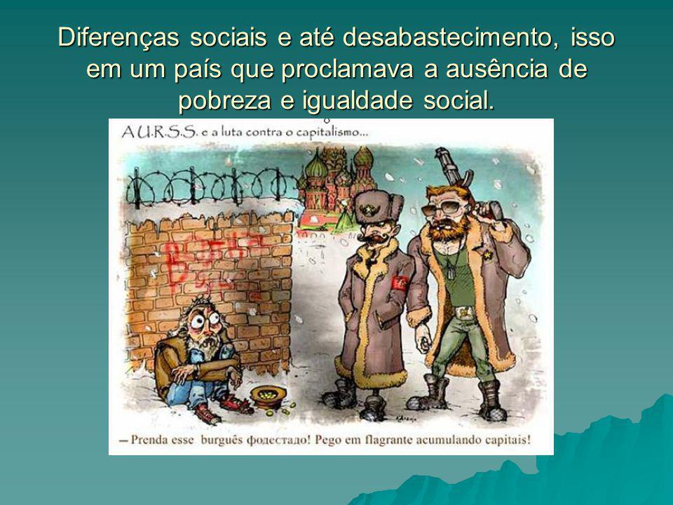 Diferenças sociais e até desabastecimento, isso em um país que proclamava a ausência de pobreza e igualdade social.