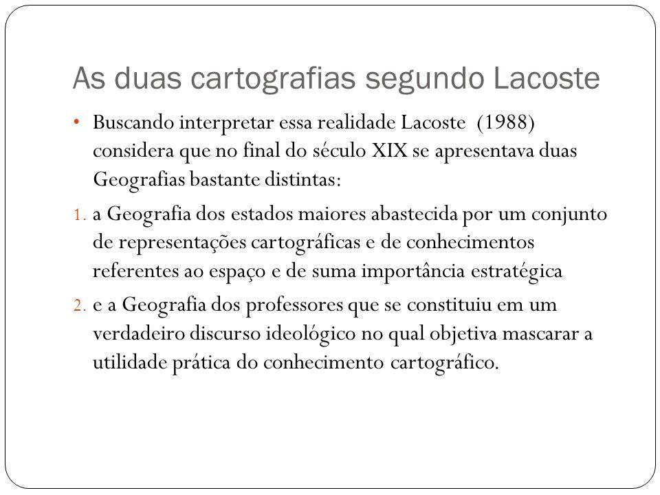 As duas cartografias segundo Lacoste Buscando interpretar essa realidade Lacoste (1988) considera que no final do século XIX se apresentava duas Geogr