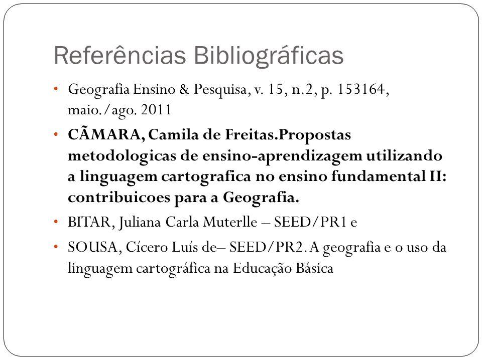 Referências Bibliográficas Geografia Ensino & Pesquisa, v. 15, n.2, p. 153164, maio./ago. 2011 CÃMARA, Camila de Freitas.Propostas metodologicas de en