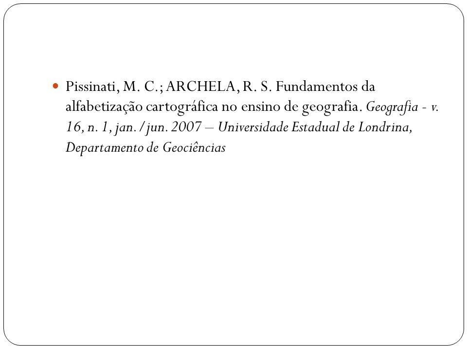 Pissinati, M. C.; ARCHELA, R. S. Fundamentos da alfabetização cartográfica no ensino de geografia. Geografia - v. 16, n. 1, jan./jun. 2007 – Universid