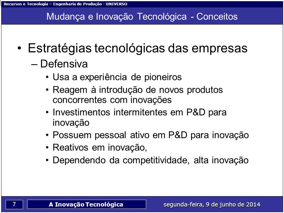 Recursos e Tecnologia – Engenharia de Produção - UNIVERSO 7 segunda-feira, 9 de junho de 2014 A Inovação Tecnológica Mudança e Inovação Tecnológica -