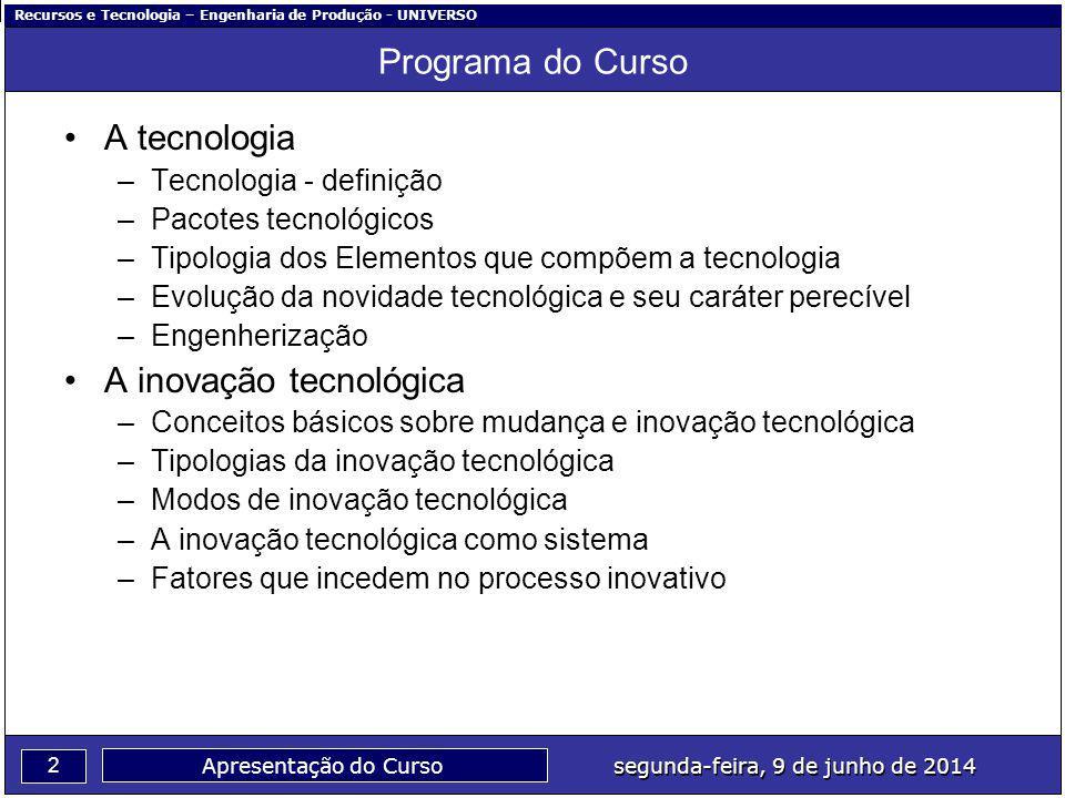 Recursos e Tecnologia – Engenharia de Produção - UNIVERSO 2 segunda-feira, 9 de junho de 2014 Apresentação do Curso Programa do Curso A tecnologia –Te