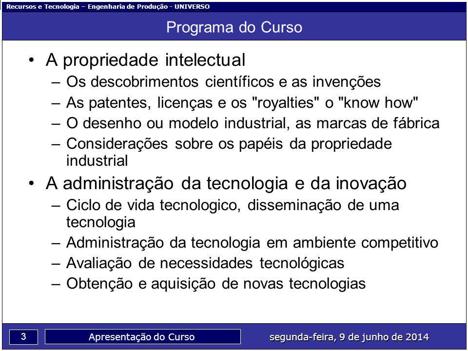 Recursos e Tecnologia – Engenharia de Produção - UNIVERSO 3 segunda-feira, 9 de junho de 2014 Apresentação do Curso Programa do Curso A propriedade in