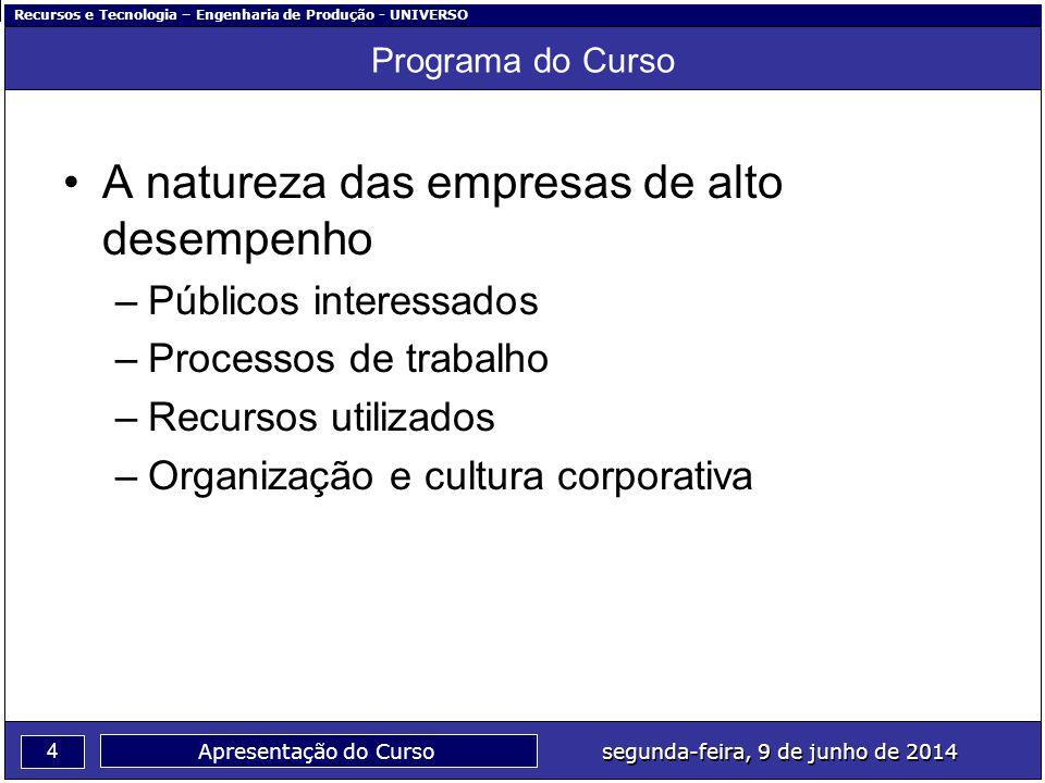 Recursos e Tecnologia – Engenharia de Produção - UNIVERSO 4 segunda-feira, 9 de junho de 2014 Apresentação do Curso Programa do Curso A natureza das e