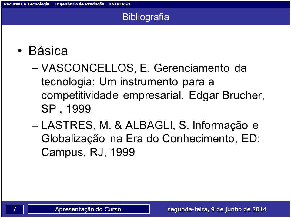 Recursos e Tecnologia – Engenharia de Produção - UNIVERSO 7 segunda-feira, 9 de junho de 2014 Apresentação do Curso Bibliografia Básica –VASCONCELLOS,