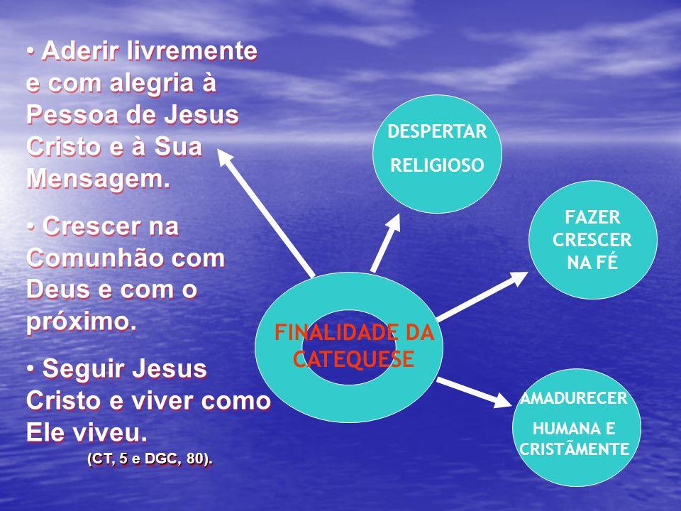 Aderir livremente e com alegria à Pessoa de Jesus Cristo e à Sua Mensagem. Crescer na Comunhão com Deus e com o próximo. Seguir Jesus Cristo e viver c