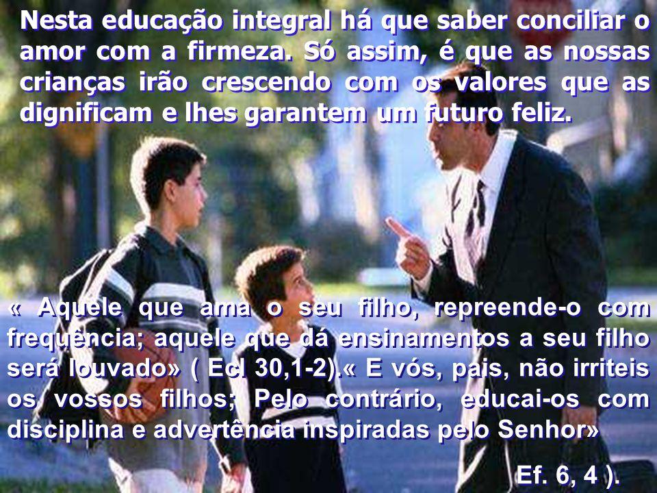 « Aquele que ama o seu filho, repreende-o com frequência; aquele que dá ensinamentos a seu filho será louvado» ( Ecl 30,1-2).« E vós, pais, não irrite