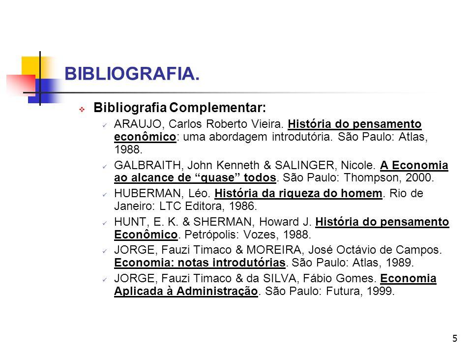 5 BIBLIOGRAFIA. Bibliografia Complementar: ARAUJO, Carlos Roberto Vieira. História do pensamento econômico: uma abordagem introdutória. São Paulo: Atl
