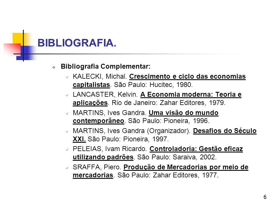 6 BIBLIOGRAFIA. Bibliografia Complementar: KALECKI, Michal. Crescimento e ciclo das economias capitalistas. São Paulo: Hucitec, 1980. LANCASTER, Kelvi