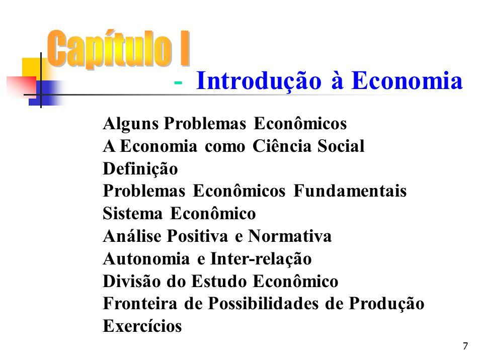 7 Alguns Problemas Econômicos A Economia como Ciência Social Definição Problemas Econômicos Fundamentais Sistema Econômico Análise Positiva e Normativ