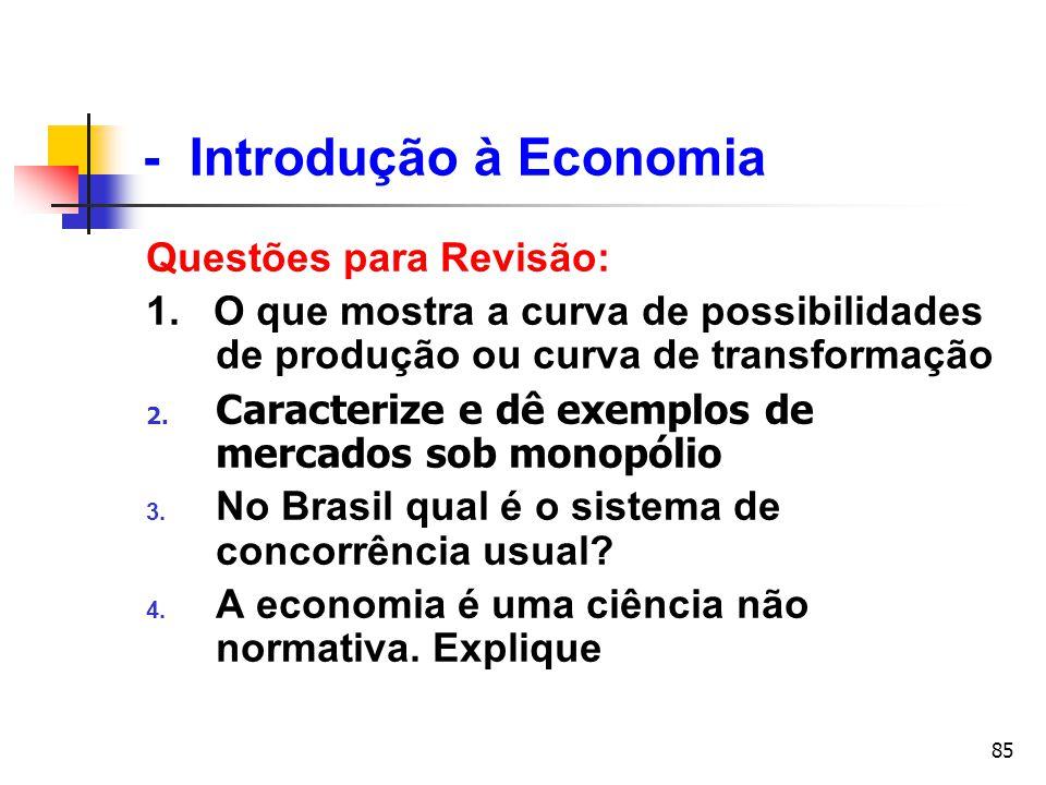 85 Questões para Revisão: 1. O que mostra a curva de possibilidades de produção ou curva de transformação 2. Caracterize e dê exemplos de mercados sob