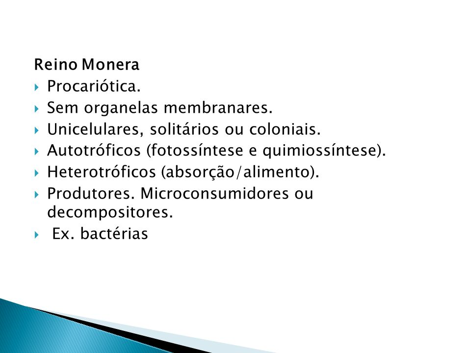 Reino Monera Procariótica. Sem organelas membranares. Unicelulares, solitários ou coloniais. Autotróficos (fotossíntese e quimiossíntese). Heterotrófi