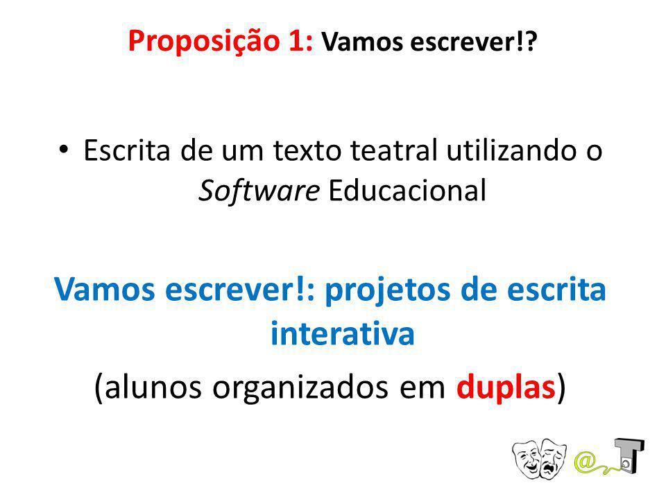 Proposição 1: Vamos escrever!? Escrita de um texto teatral utilizando o Software Educacional Vamos escrever!: projetos de escrita interativa (alunos o