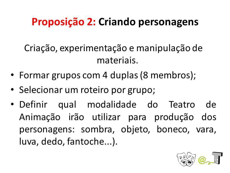 Proposição 2: Criando personagens Criação, experimentação e manipulação de materiais. Formar grupos com 4 duplas (8 membros); Selecionar um roteiro po
