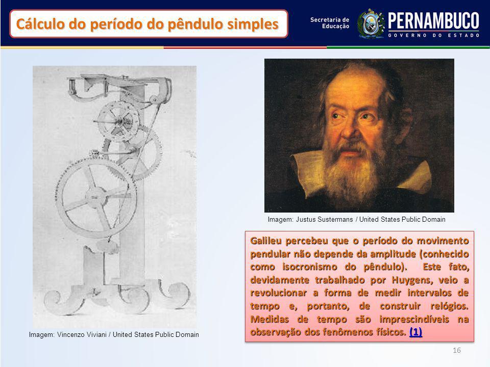 16 Cálculo do período do pêndulo simples Galileu percebeu que o período do movimento pendular não depende da amplitude (conhecido como isocronismo do