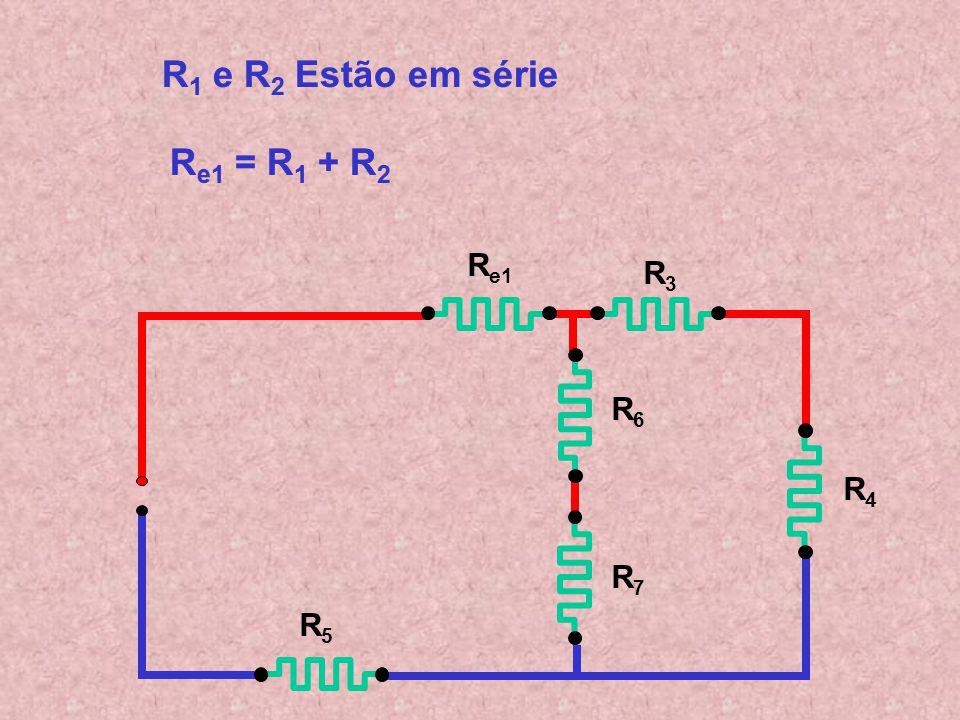 R 1 e R 2 Estão em série R1 R1 e R2 R2 Estão em série R1R1 R2R2 R3R3 R4R4 R5R5 R6R6 R7R7 R e1 = R 1 + R 2 R e1 = R1 R1 + R2R2