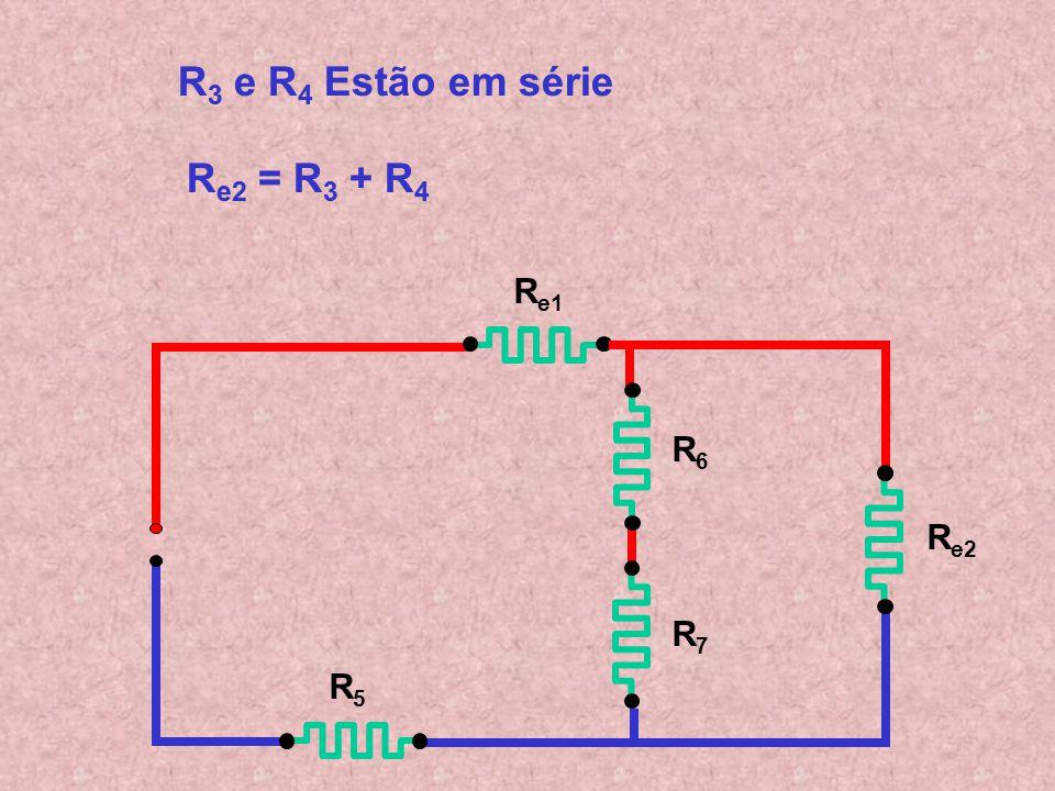 R e1 R3R3 R4R4 R5R5 R6R6 R7R7 R 3 e R 4 Estão em série R3 R3 e R4 R4 Estão em série R e2 = R 3 + R 4 R e2 = R3 R3 + R4R4