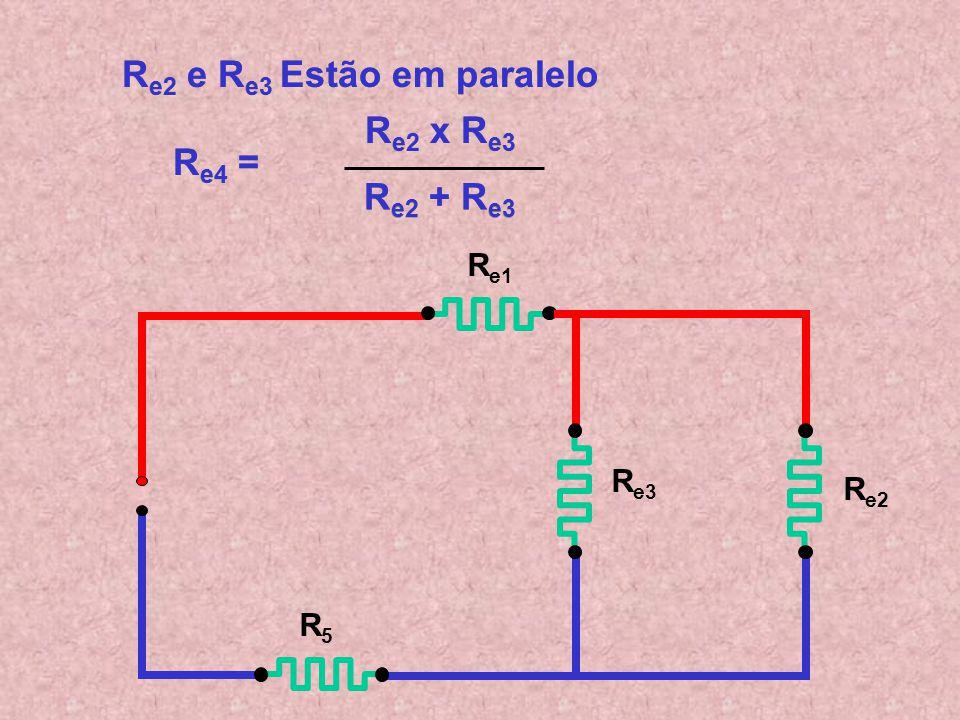 R 6 e R 7 Estão em série R e3 = R 6 + R 7 R e1 R e2 R5R5 R e3