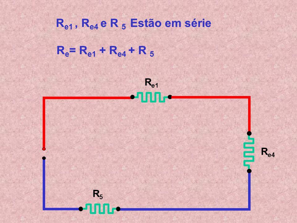 R e1 R e4 R5R5 R e2 e R e3 Estão em paralelo R e4 = R e2 x R e3 R e2 + R e3