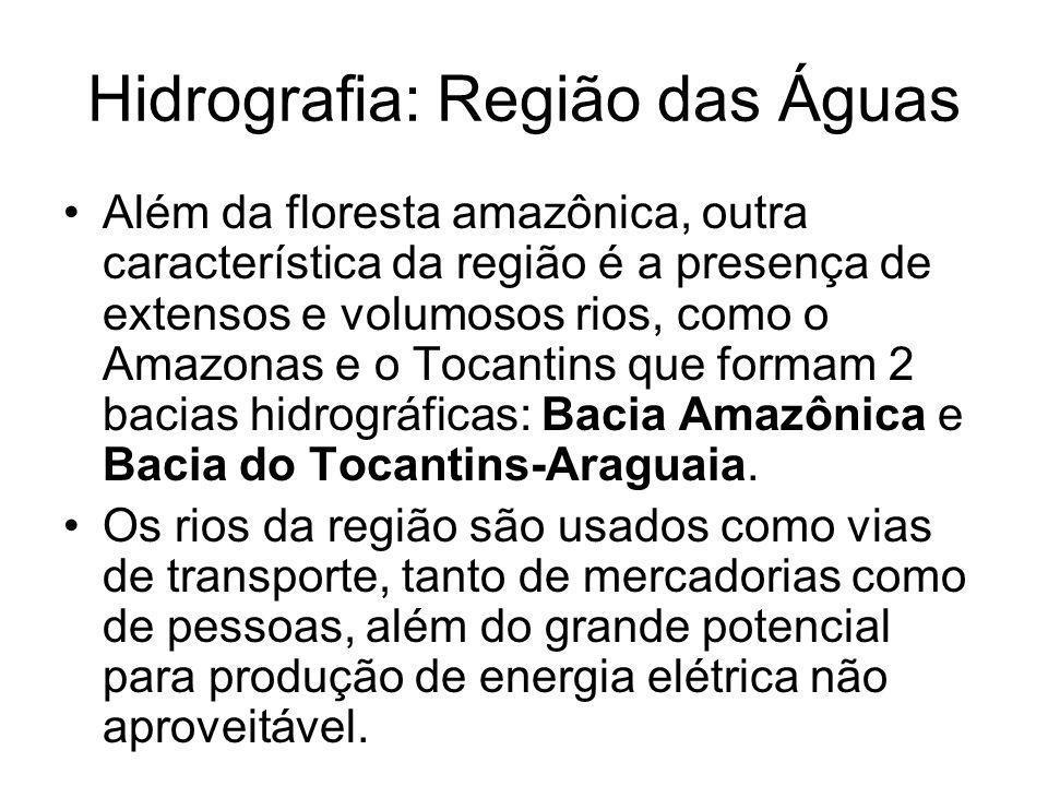 Hidrografia: Região das Águas Além da floresta amazônica, outra característica da região é a presença de extensos e volumosos rios, como o Amazonas e o Tocantins que formam 2 bacias hidrográficas: Bacia Amazônica e Bacia do Tocantins-Araguaia.