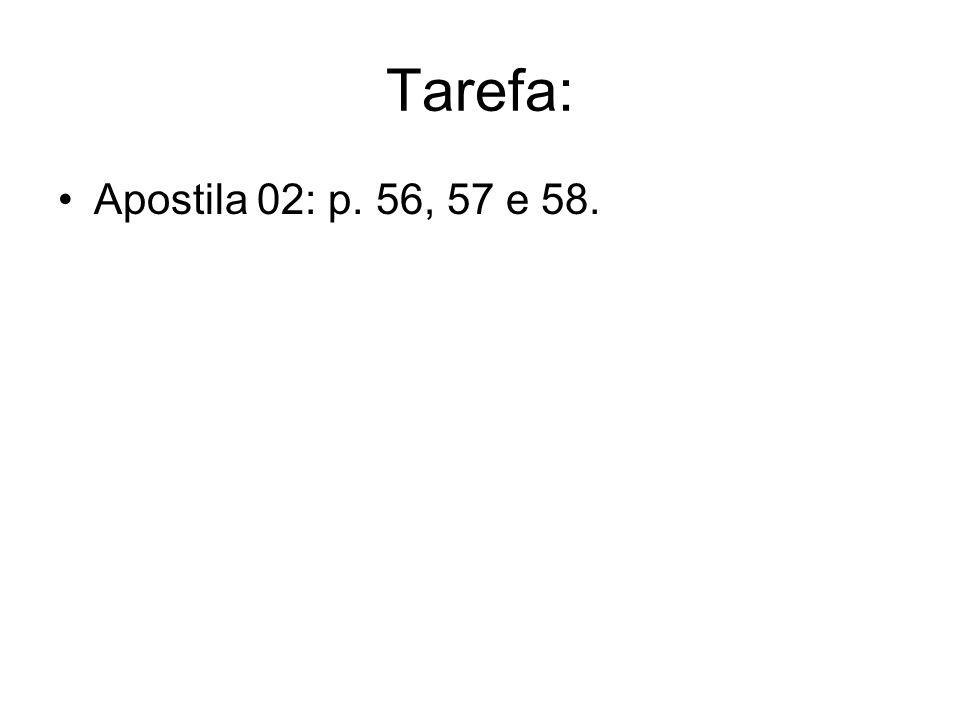 Tarefa: Apostila 02: p. 56, 57 e 58.