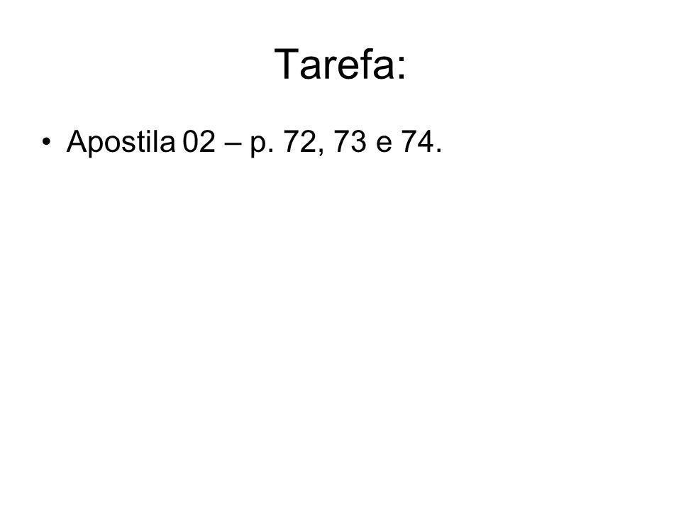 Tarefa: Apostila 02 – p. 72, 73 e 74.