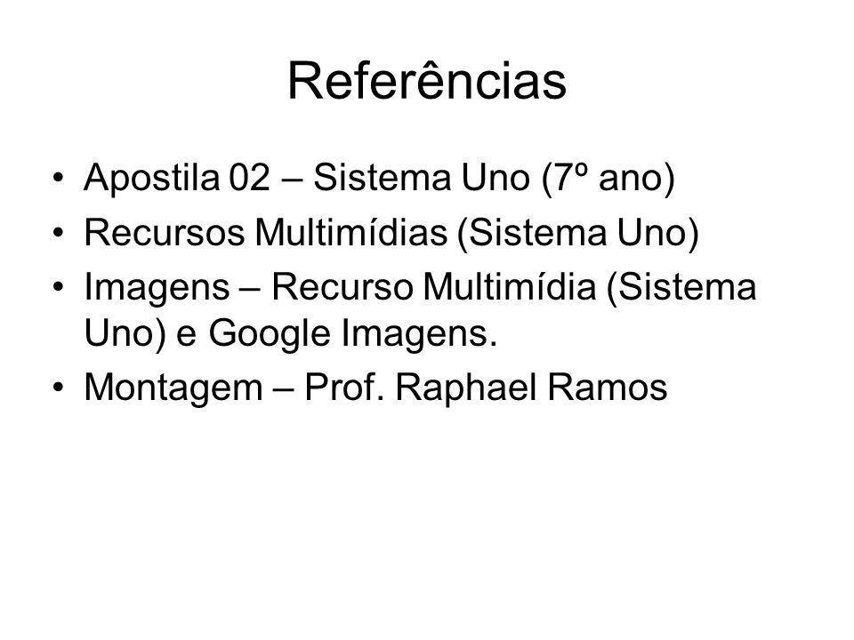 Referências Apostila 02 – Sistema Uno (7º ano) Recursos Multimídias (Sistema Uno) Imagens – Recurso Multimídia (Sistema Uno) e Google Imagens. Montage