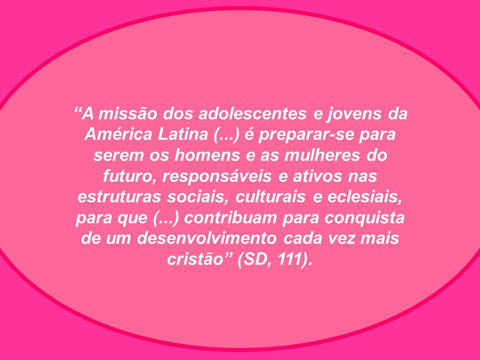 A missão dos adolescentes e jovens da América Latina (...) é preparar-se para serem os homens e as mulheres do futuro, responsáveis e ativos nas estru