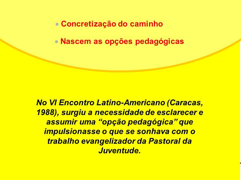 No VI Encontro Latino-Americano (Caracas, 1988), surgiu a necessidade de esclarecer e assumir uma opção pedagógica que impulsionasse o que se sonhava