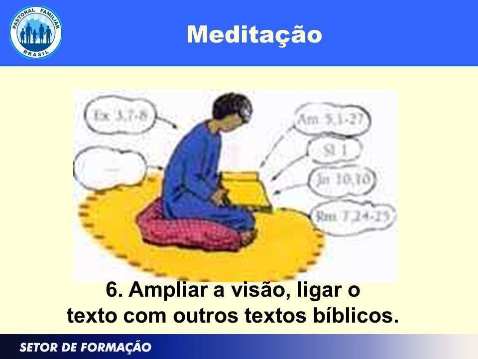 Meditação 6. Ampliar a visão, ligar o texto com outros textos bíblicos.