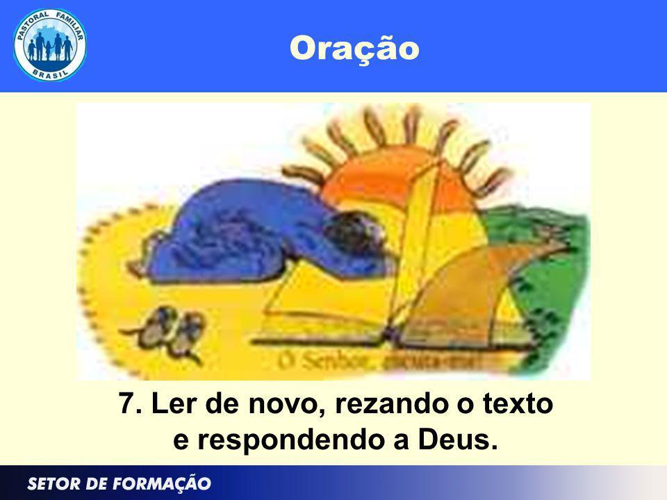 Oração 7. Ler de novo, rezando o texto e respondendo a Deus.
