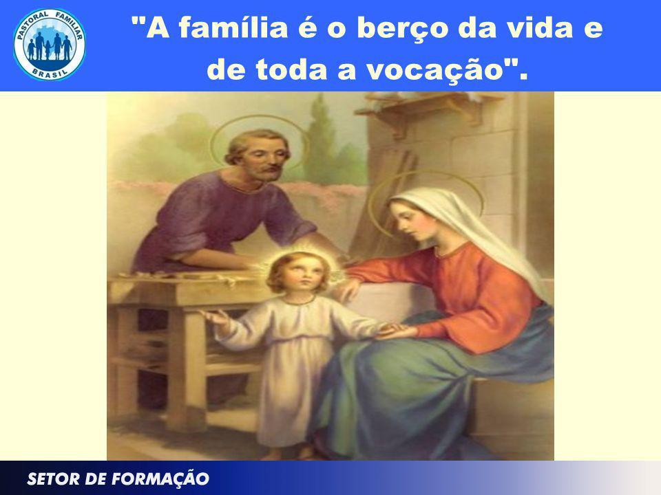 A família é o berço da vida e de toda a vocação .