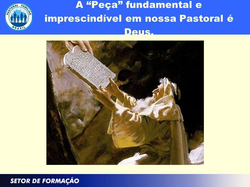 A Peça fundamental e imprescindível em nossa Pastoral é Deus.