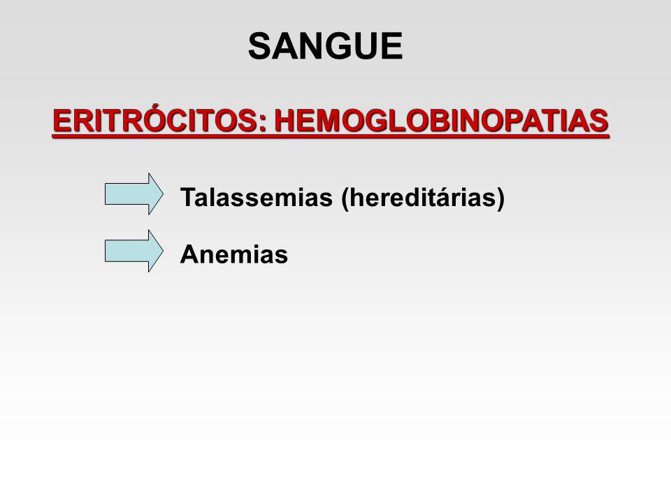 SANGUE ERITRÓCITOS: HEMOGLOBINOPATIAS Talassemias (hereditárias) Anemias