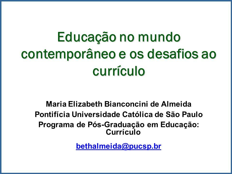 Educação no mundo contemporâneo e os desafios ao currículo Maria Elizabeth Bianconcini de Almeida Pontifícia Universidade Católica de São Paulo Progra