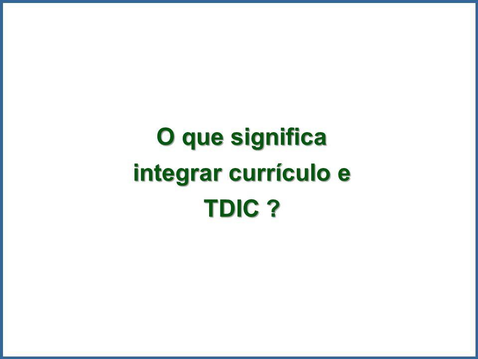 O que significa integrar currículo e TDIC ?